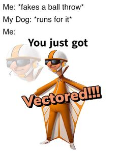 You Just Got Vectored meme #4