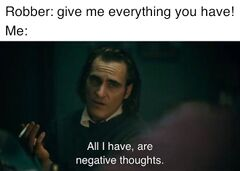 All I Have Are Negative Thoughts meme #1