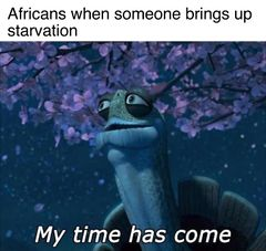My Time Has Come meme #1