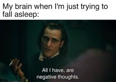All I Have Are Negative Thoughts meme #4